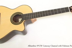 Alhambra 7P	CW Cutaway Classical with Fishman Pickup  Full Front VIew