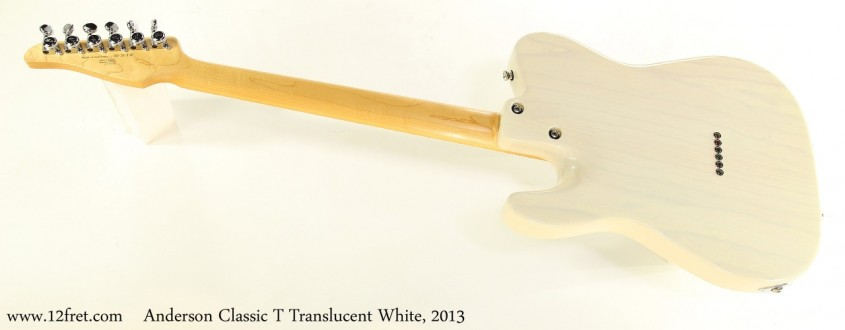 Anderson Classic T Translucent White, 2013 Full Rear View