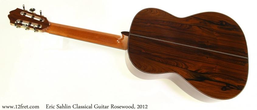 Eric Sahlin Classical Guitar Rosewood, 2012 Full Rear View
