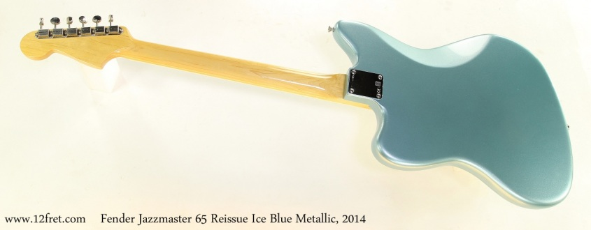 Fender Jazzmaster 65 Reissue Ice Blue Metallic, 2014 Full Rear View