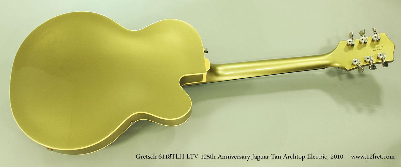 Gretsch 6118TLH LTV 125th Anniversary Jaguar Tan Archtop Electric, 2010 Full Rear View