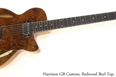 Harrison GB Custom, Redwood Burl Top, 2017 Full Front View