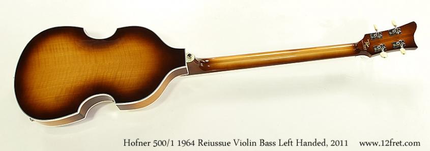 Hofner 500/1 1964 Reiussue Violin Bass Left Handed, 2011 Full Rear View