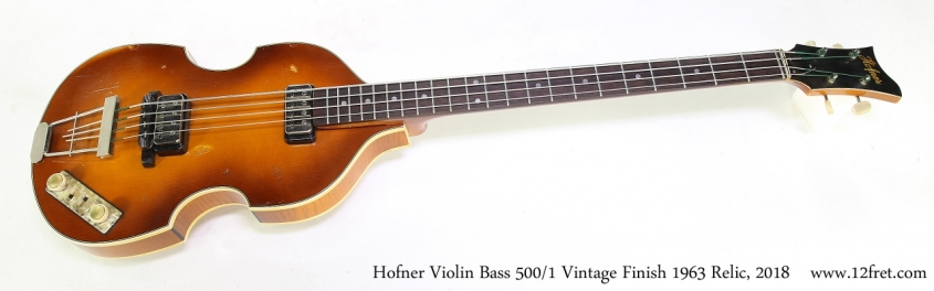 Hofner Violin Bass 500/1 Vintage Finish 1963 Relic, 2018   Full Front View
