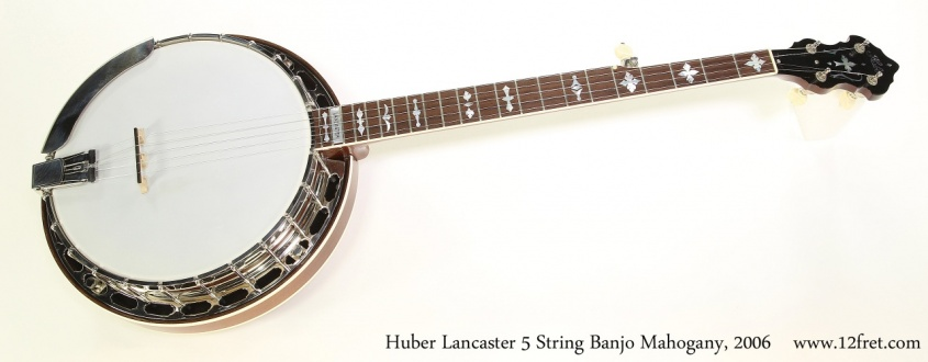 Huber Lancaster 5 String Banjo Mahogany, 2006 Full Front View