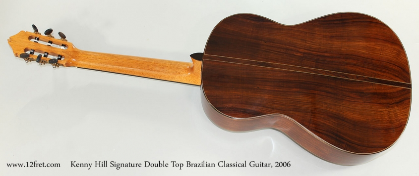 Kenny Hill Signature Double Top Brazilian Classical Guitar, 2006 Full Rear View