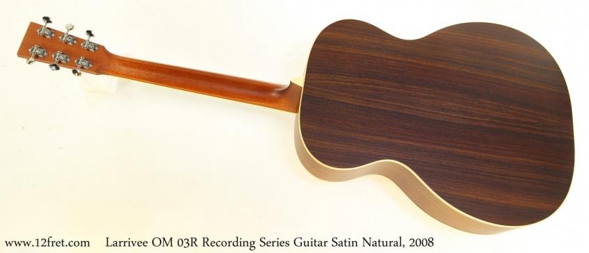 Larrivee OM 03R Recording Series Guitar Satin Natural, 2008 Full Rear View