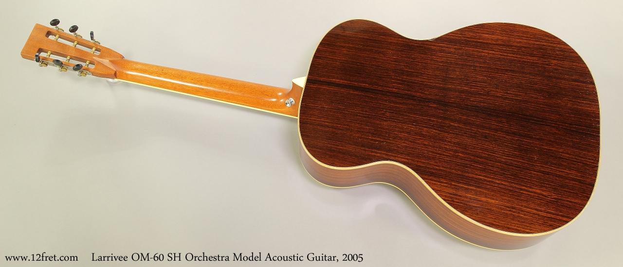 Larrivee OM-60 SH Orchestra Model Acoustic Guitar, 2005  Full Rear View