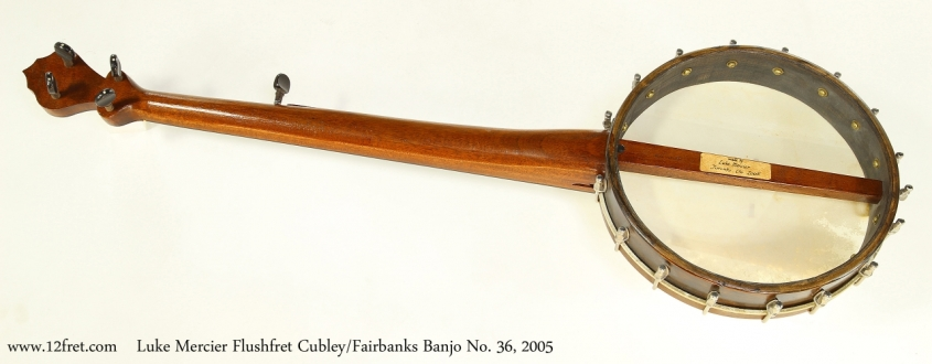 Luke Mercier Flushfret Cubley/Fairbanks Banjo No. 36, 2005  Full Rear View