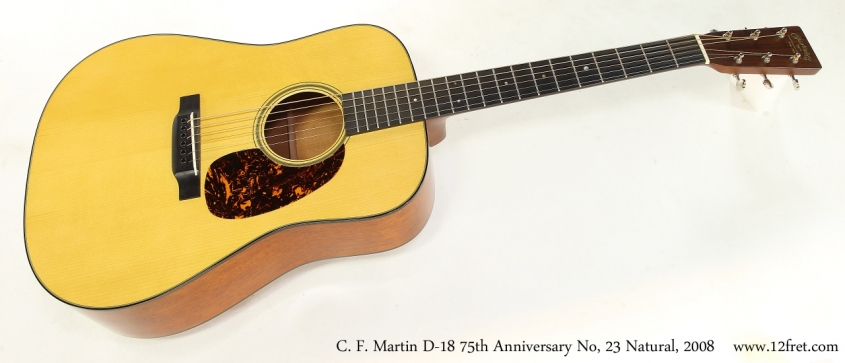C. F. Martin D-18 75th Anniversary No, 23 Natural, 2008  Full Front View