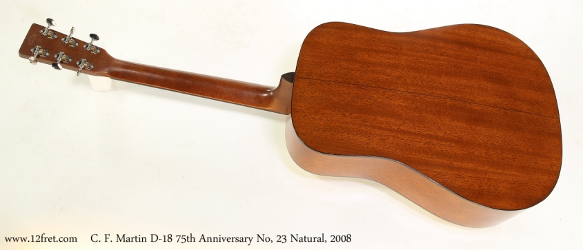 C. F. Martin D-18 75th Anniversary No, 23 Natural, 2008  Full Rear View