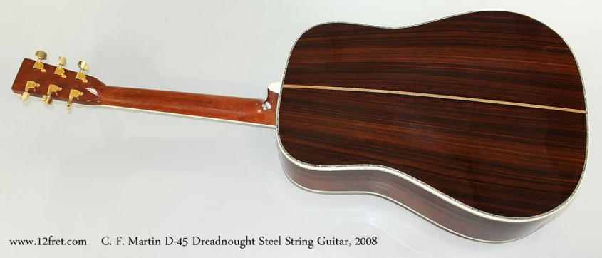 C. F. Martin D-45 Dreadnought Steel String Guitar, 2008 Full Rear View