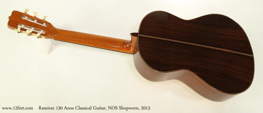 Ramirez 130 Anos Classical Guitar, NOS Shopworn, 2013 Full Rear View