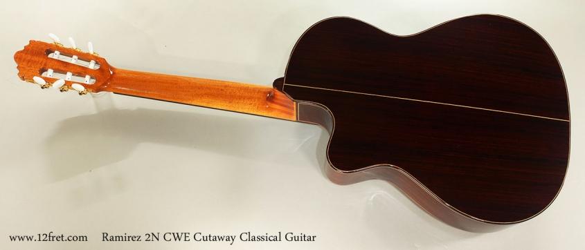 Ramirez 2N CWE Cutaway Classical Guitar Full Rear View