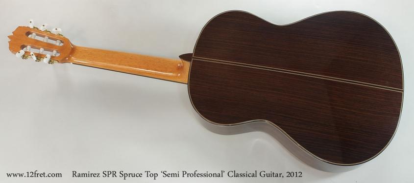 Ramirez SPR Spruce Top 'Semi Professional' Classical Guitar, 2012 Full Rear View