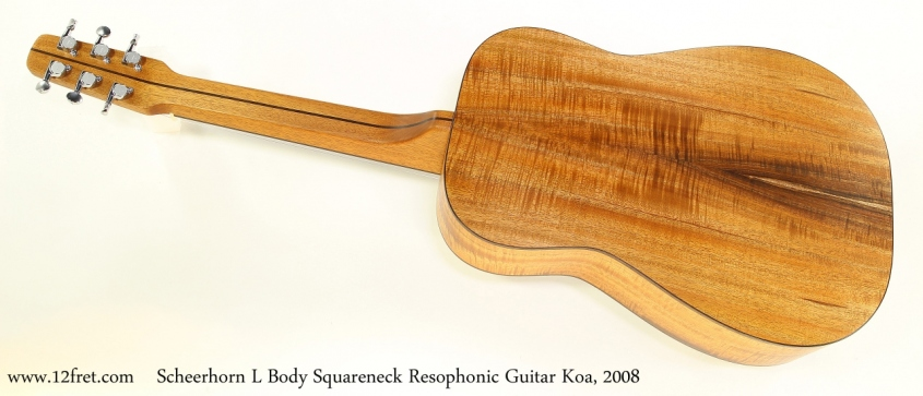 Scheerhorn L Body Squareneck Resophonic Guitar Koa, 2008 Full Rear View