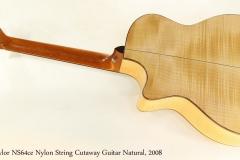 Taylor NS64ce Nylon String Cutaway Guitar Natural, 2008   Full Rear View