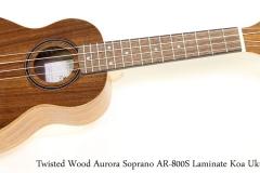 Twisted Wood Aurora Soprano AR-800S Laminate Koa Ukulele   Full Front View