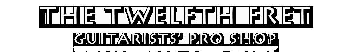 The Twelfth Fret - Guitarists' Pro Shop