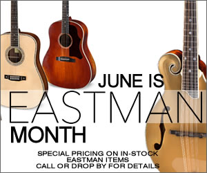 June is EASTMAN Month at The Twelfth Fret