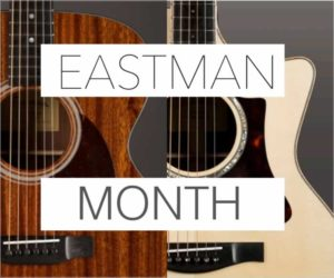 June 2018 is Eastman Month at The Twelfth Fret