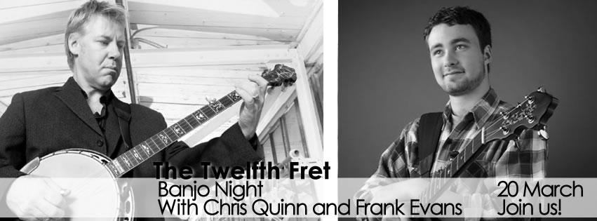 Twelfth Fret Banjo Night Frank Evans & Chris Quinn