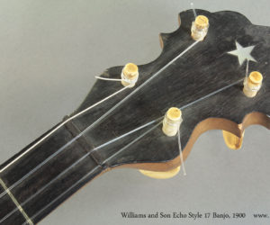 1900 Williams and Son Echo Style 17 Banjo  SOLD