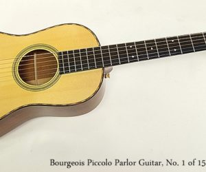 Bourgeois Piccolo Parlor Guitar, No. 1 of 15, 2010
