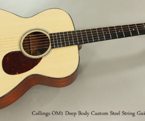 2017 Collings OM1 Deep Body Custom Steel String Guitar