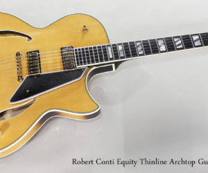NO LONGER AVAILABLE!!! 2011 Robert Conti Equity Thinline Archtop Guitar
