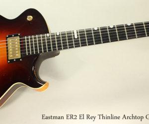 2006 Eastman ER2 El Rey Thinline Archtop (SOLD)
