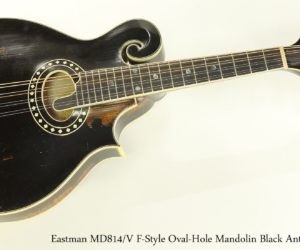Eastman MD814-V F-Style Oval-Hole Mandolin Black Antique Varnish