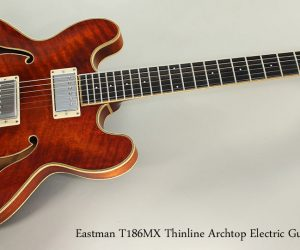 2012 Eastman T186MX Thinline Archtop Electric Guitar  SOLD