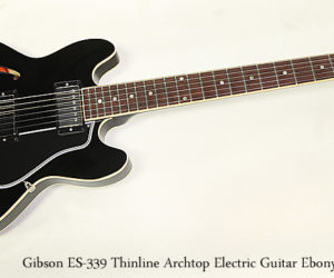 Gibson ES-339 Thinline Archtop Electric Guitar Ebony 2011
