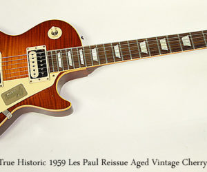 NO LONGER AVAILABLE!!! Gibson True Historic 1959 Les Paul Reissue Aged Vintage Cherry Burst 2017