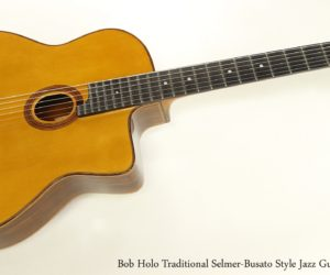 Bob Holo Traditional Selmer-Busato Style Jazz Guitar, 2016