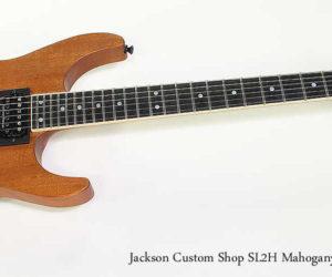 SOLD!!! 2012 Jackson Custom Shop SL2H Mahogany Electric