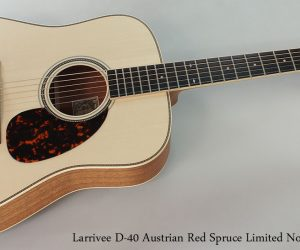 Larrivee D-40 Austrian Red Spruce Limited No. 8 of 30 (SOLD)