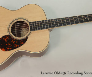 NO LONGER AVAILABLE!!! Larrivee OM-03r Recording Series Custom