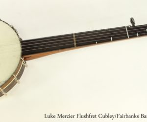 ❌ SOLD ❌ Luke Mercier Flushfret Cubley/Fairbanks Banjo No. 36, 2005