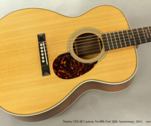 2011 Martin OM-28 Custom Twelfth Fret 35th Anniversary (consignment)  SOLD