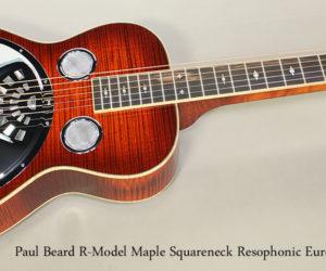 2017 Paul Beard R-Model Maple Squareneck Resophonic Euro Spec