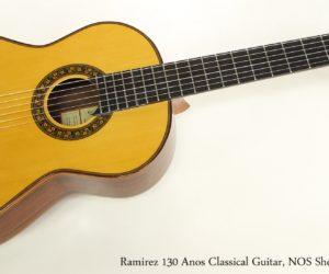 Ramirez 130 Anos Classical Guitar, NOS Shopworn, 2013