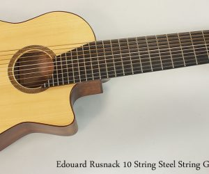 2013 Edward Rusnack 10 String Steel String Guitar (NO LONGER AVAILABLE)