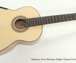 SOLD!!! 2017 Stephane Ferre Birdseye Maple Classical Guitar